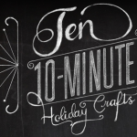 {ten 10-minute holiday crafts}