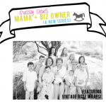 "{""Mama + Biz Owner"" — You don't have to compromise motherhood for business, part V}"