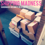 {Handmade Business in 31 Days — Day 12, Shipping madness.}