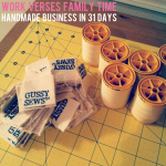 {Handmade Business in 31 Days — Day 16, Work verses family time.}