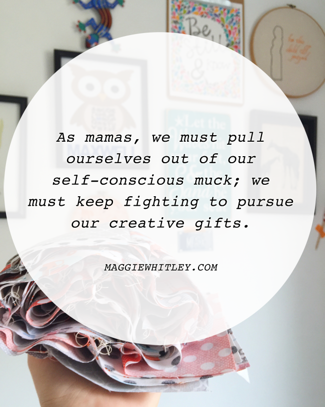 hey mamas: don't give up on your creative gifts | maggie whitley designs